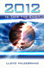 2012: Is This the End? Lloyd B. Hildebrand.
