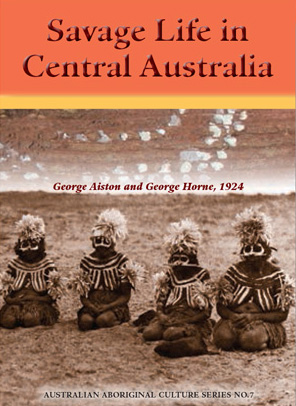 Savage Life in Central Australia, by George Aiston and George Horne
