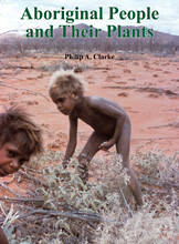 Aboriginal People and Their Plants, Philip A. Clarke