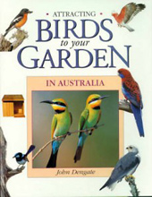 Attracting Birds to Your Garden, John Dengate.