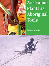 Australian Plants as Aboriginal Tools, Philip A. Clarke