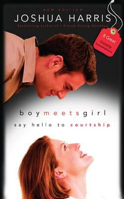 Boy Meets Girl: Say Hello to Courtship, by Joshua Harris