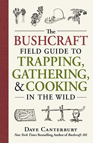 The Bushcraft Field Guide to Trapping, Gathering, and Cooking in the Wild, by Dave Canterbury