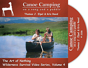 Canoe Camping: On a Song and a Paddle, Thomas J. Elpel (The Art of Nothing Wilderness Survival DVD Volume 4).