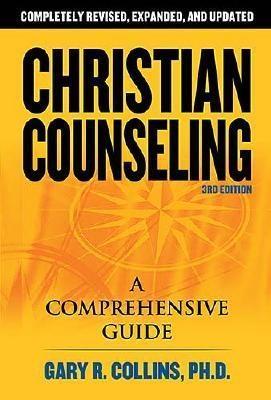 Christian Counseling: 3rd Edition, Revised and Updated, by Gary R. Collins