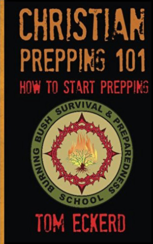 Christian Prepping 101: How To Start Prepping, by Tom Eckerd, Edited by A.F.J.