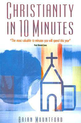 Christianity in 10 Minutes, by Brian Mountford
