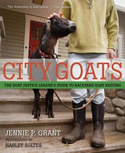 City Goats: The Goat Justice League's Guide to Backyard Goat Keeping by Jennie Palches Grant