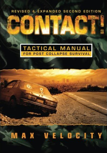 Contact! A Tactical Manual for Post Collapse Survival, by Max Velocity