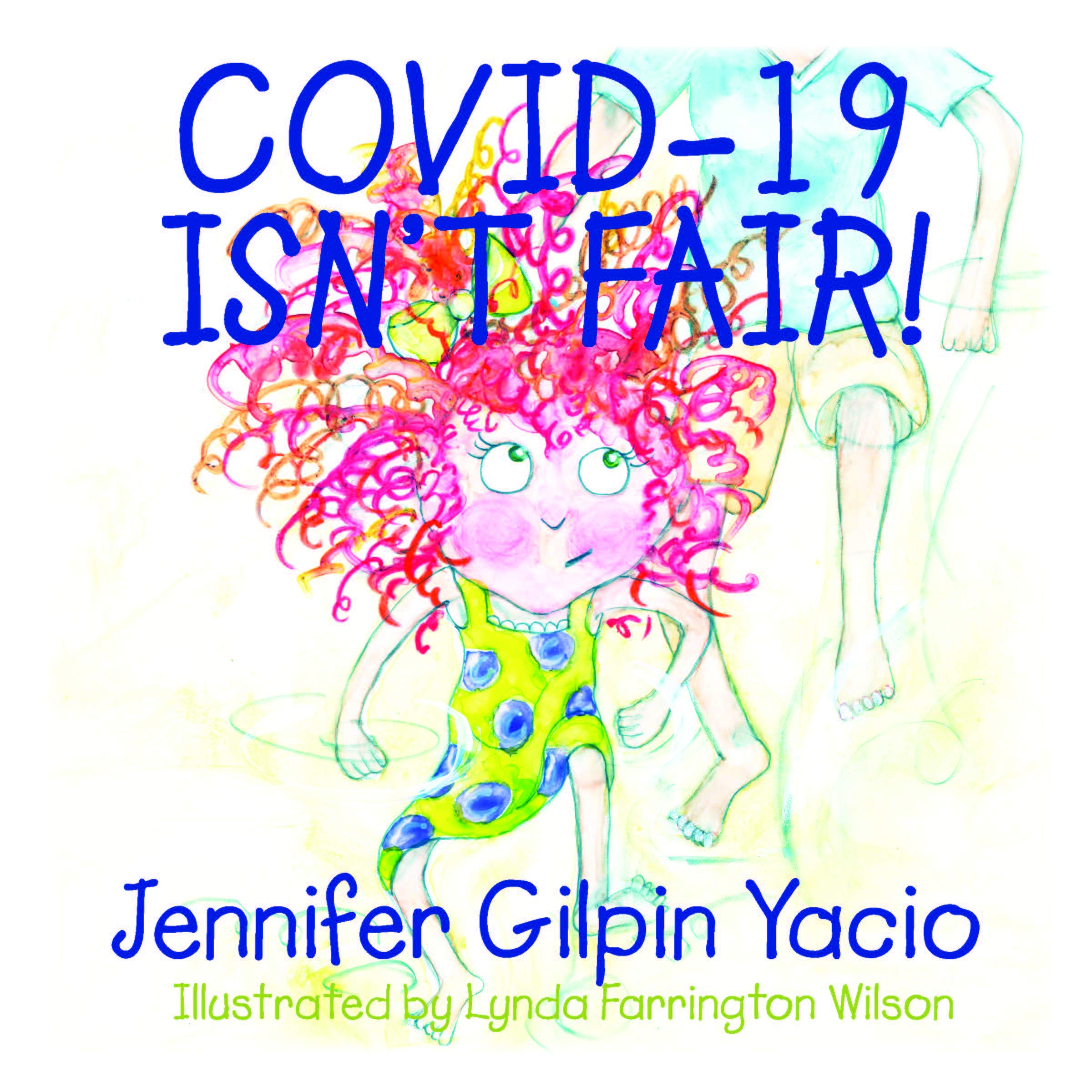 Covid-19 Isn't Fair!, by Jennifer Gilpin Yacio (Author), Farrington Wilson (Illustrator) - Survival (and Other) Books About the COVID-19 Coronavirus - Survival Books - Survival, Sustainable Living