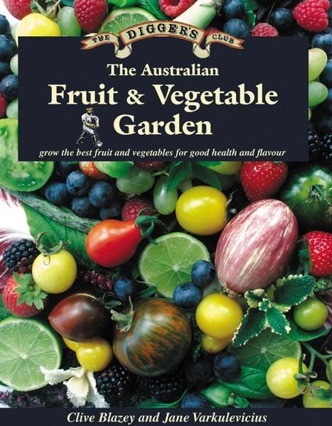 The Australian Fruit and Vegetable Garden: The Digger's Club, by  Clive Blazey and Jane Varkulevicius
