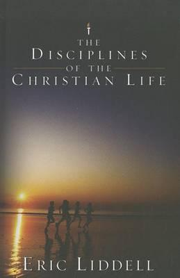 The Disciplines of the Christian Life, by Eric Liddell