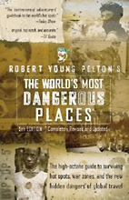 The World's Most Dangerous Places, Robert Young Pelton.