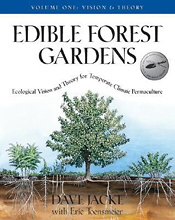 Edible Forest Gardens: Vision and Theory (Volume 1 of a 2 volume set) by Dave Jacke and Eric Toensmeier