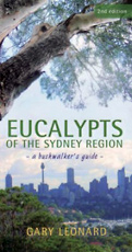 Eucalypts of the Sydney Region - A Bushwalker's Guide, Gary Leonard.