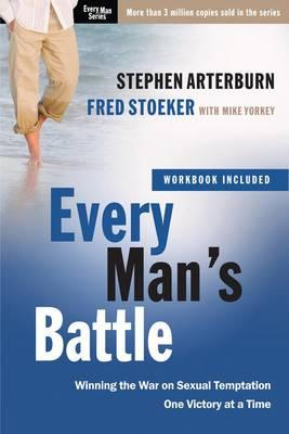 Every Man's Battle (Includes Workbook): Winning the War on Sexual Temptation One Victory at a Time, by Stephen Arterburn and Fred Stoeker