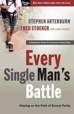 Every Single Man's Battle: Staying on the Path of Sexual Purity, by Stephen Arterburn and Fred Stoeker with Mike Yorkey