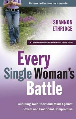 Every Single Woman's Battle Workbook: A Companion Guide for Personal or Group Study, by Shannon Ethridge