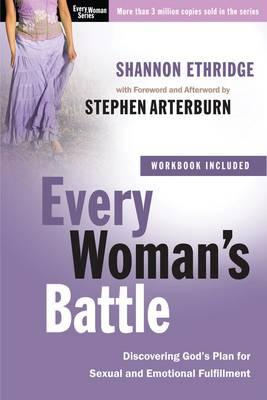 Every Woman's Battle (Includes Workbook): Discovering God's Plan for Sexual and Emotional Fulfillment, by Shannon Ethridge