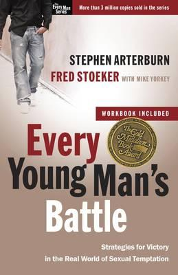 Every Young Man's Battle (Includes Workbook): Strategies for Victory in the Real World of Sexual Temptation, by Stephen Arterburn and Fred Stoeker with Mike Yorkey