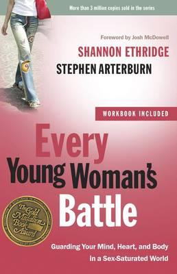 Every Young Woman's Battle (Includes Workbook): Guarding your Mind, Heart, and Body in a Sex-Saturated World, by Shannon Ethridge and Stephen Arterburn