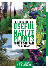 Field Guide to Useful Native Plants from Temperate Australia, by Caton J. M. & Hardwick R. J.