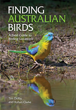 Finding Australian Birds A Field Guide to Birding Locations, by Tim Dolby and Rohan Clarke
