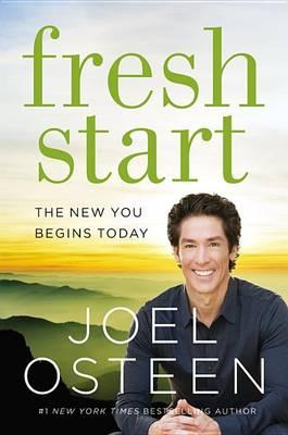 Fresh Start: The New You Begins Today, by Joel Osteen