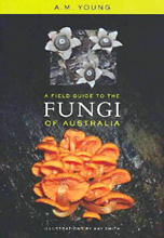 A Field Guide to the Fungi of Australia, Tony Young and A.M. Young