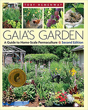 Gaia's Garden: A Guide to Home-Scale Permaculture, 2nd Edition, by Toby Hemenway