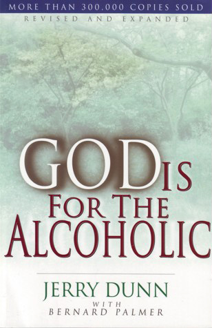 God is for the Alcoholic, by Jerry Dunn with Bernard Palmer