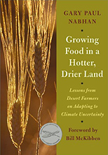Growing Food in a Hotter, Drier Land: Lessons from Desert Farmers on Adapting to Climate Uncertainty by by Gary Paul Nabhan