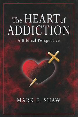 The Heart of Addiction, by Mark E. Shaw