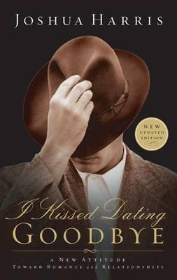 I Kissed Dating Goodbye: A New Attitude Toward Dating & Relationships, by Joshua Harris