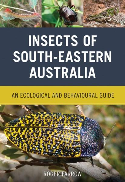 Insects of South-Eastern Australia: An Ecological and Behavioural Guide , by Roger Farrow