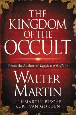 The Kingdom of the Occult, by Walter Martin, Jill Martin Rische, Kurt Van Gorden, and Kevin Rische