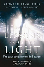 Near Death Experiences (NDEs) - Lessons from the Light: What We Can Learn from the Near-Death Experience, Kenneth Ring and Evelyn Elsaesser Valarino.