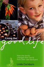 Living the Good Life: How One Family Changed Their World from Their Own Backyard, Linda Cockburn
