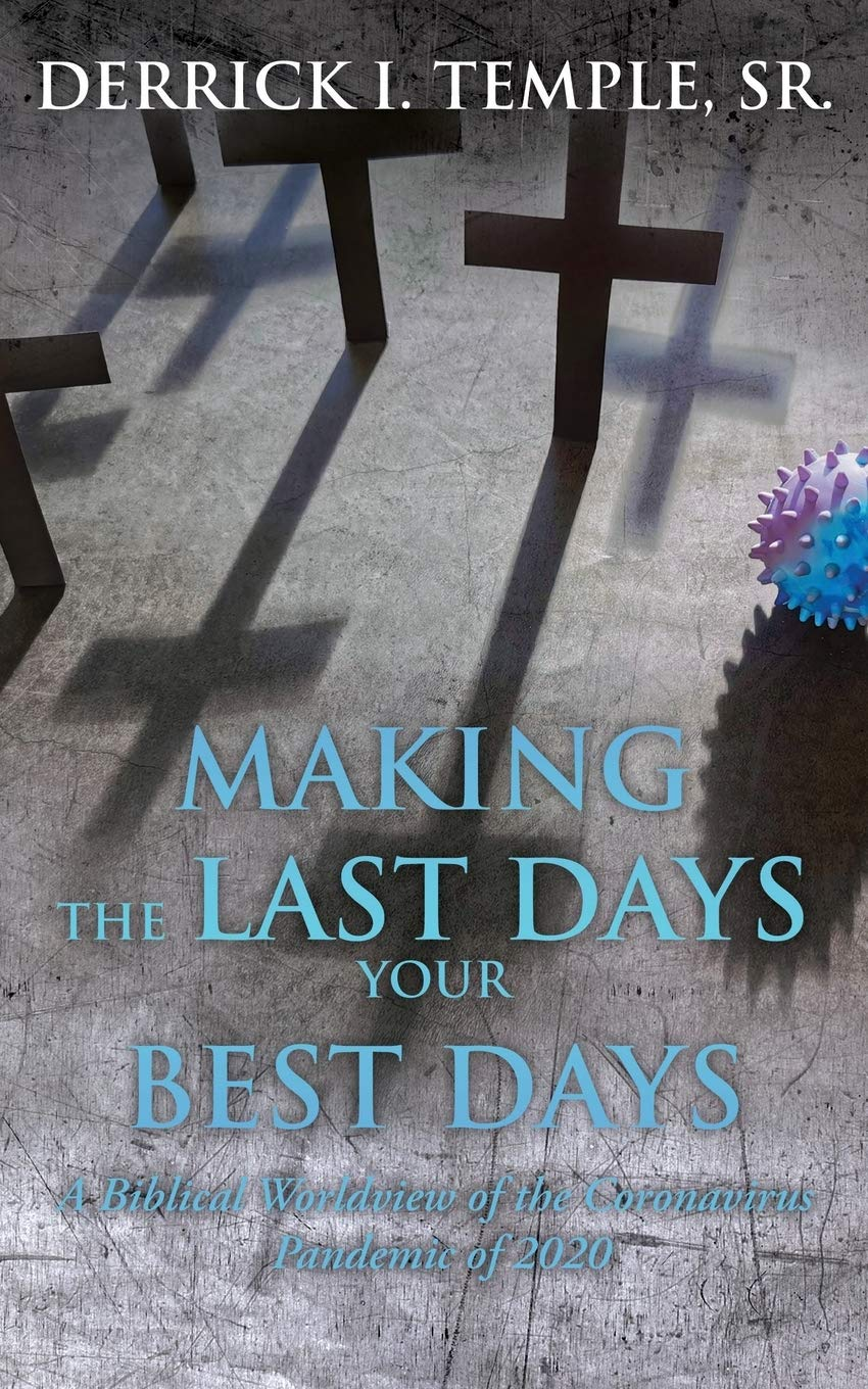 Making the Last Days Your Best Days: A Biblical Worldview of the Coronavirus Pandemic of 2020, by Derrick I. Temple, Sr - Survival (and Other) Books About the COVID-19 Coronavirus - Survival Books - Survival, Sustainable Living