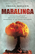 Maralinga: The Chilling Expose of Our Secret Nuclear Shame and Betrayal of Our Troops and Country, by Frank Walker
