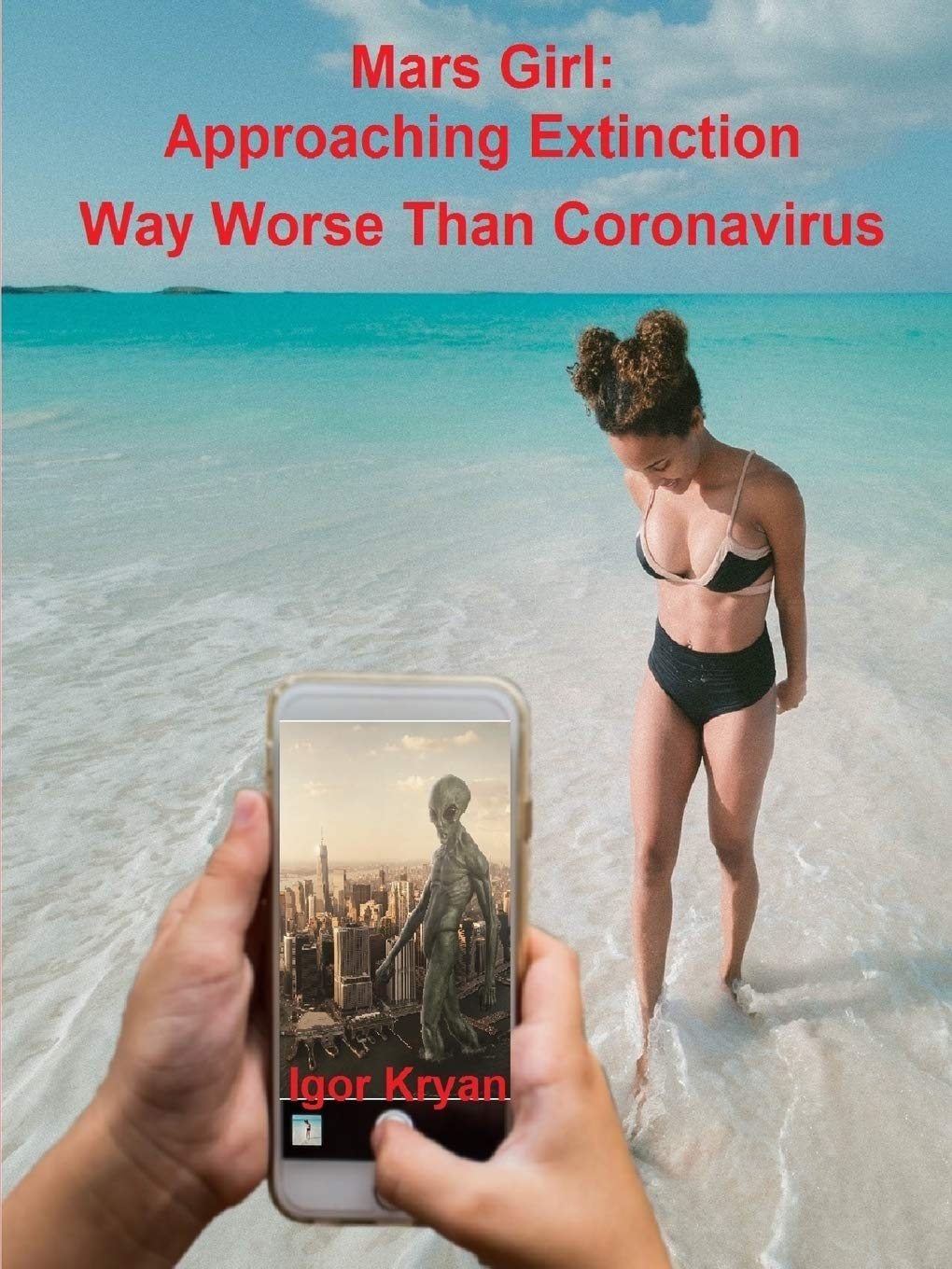 Mars Girl: Approaching Extinction Way Worse Than Coronavirus, by Igor Kryan - Survival (and Other) Books About the COVID-19 Coronavirus - Survival Books - Survival, Sustainable Living