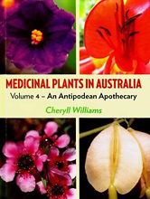 Medicinal Plants in Australia, Volume 4 — An Antipodean Apothecary, by Cheryll Williams