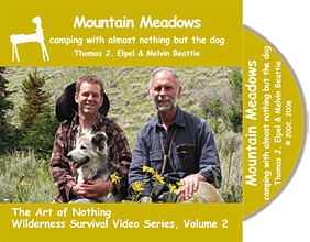 Mountain Meadows: Camping with Almost Nothing but the Dog, Thomas J. Elpel (The Art of Nothing Wilderness Survival DVD Volume 2).