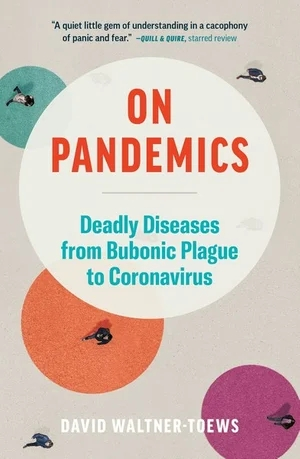 On Pandemics: Deadly Diseases from Bubonic Plague to Coronavirus, by David Waltner-Towes - Survival (and Other) Books About the COVID-19 Coronavirus - Survival Books - Survival, Sustainable Living