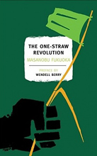 The One-Straw Revolution: An Introduction to Natural Farming by Masanobu Fukuoka