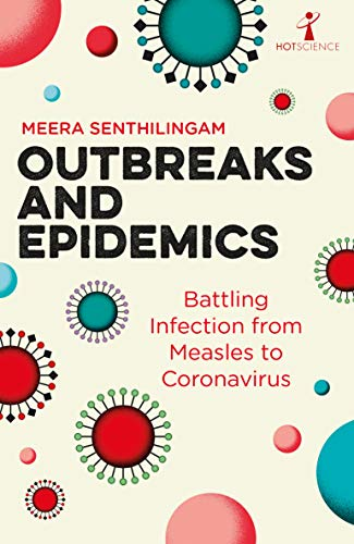 Outbreaks and Epidemics: Battling Infection from Measles to Coronavirus, by Meera Senthilingam - Survival (and Other) Books About the COVID-19 Coronavirus - Survival Books - Survival, Sustainable Living