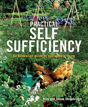 Practical Self Sufficiency: An Australian Guide To Sustainable Living, by Dick and James Strawbridge