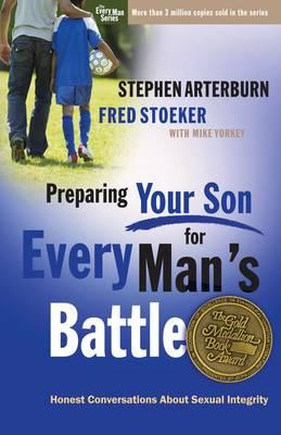 Preparing Your Son for Every Man's Battle: Honest Conversations about Sexual Integrity, by Stephen Arterburn and Fred Stoeker