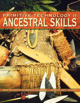 Primitive Technology II: Ancestral Skills - From the Society of Primitive Technology, David Wescott (editor)