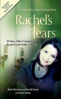 Rachel's Tears: 10th Anniversary Edition — The Spiritual Journey of Columbine Martyr Rachel Scott, by Beth Nimmo and Darrell Scott, with Steve Rabey (As told to)